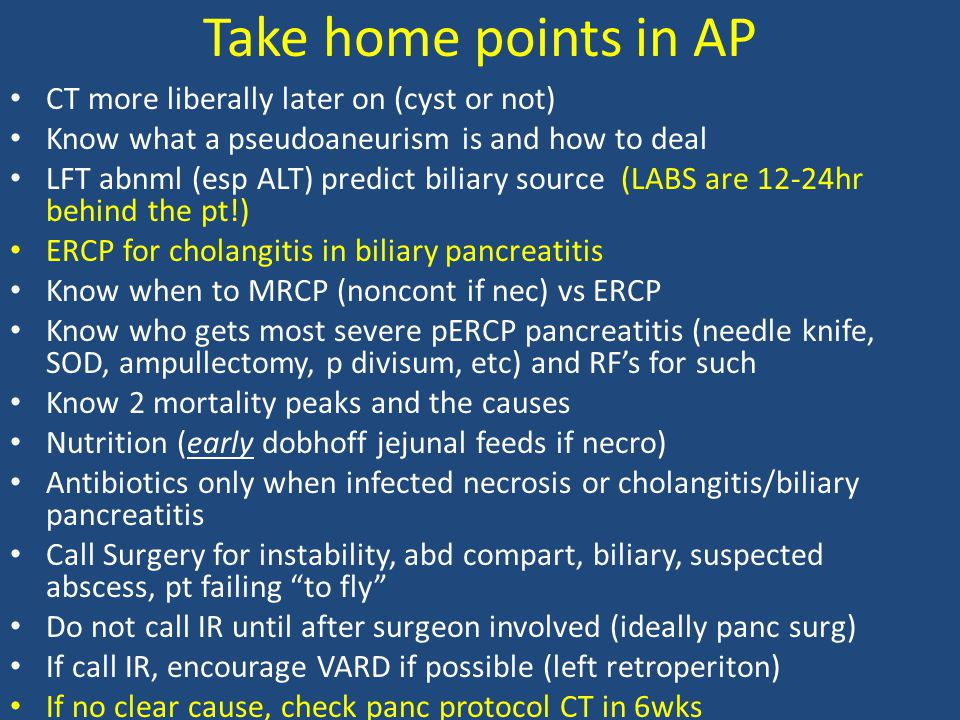 Take home points in AP CT more liberally later on (cyst or not) Know what a pseudoaneurism is and how to deal LFT abnml (esp ALT) predict biliary sour