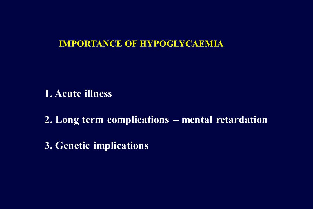 HYPOGLYCAEMIA AetiologyHepatic Acute liver failure of any cause Cirrhosis of any cause