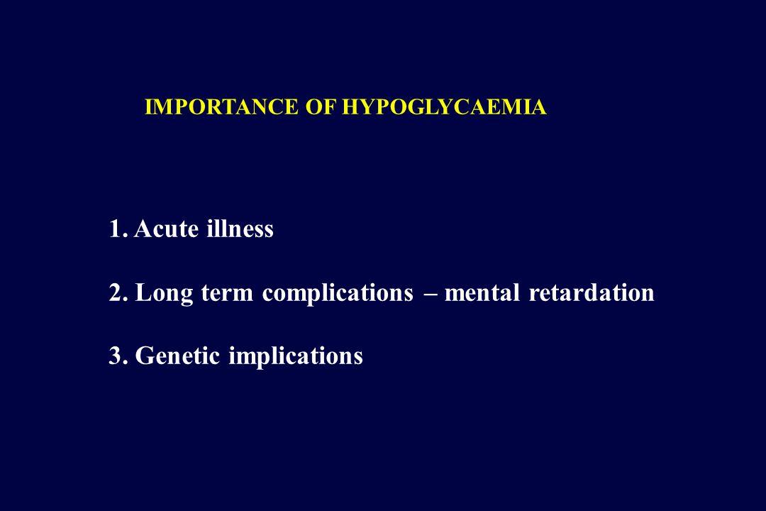 1. Acute illness 2. Long term complications – mental retardation 3.