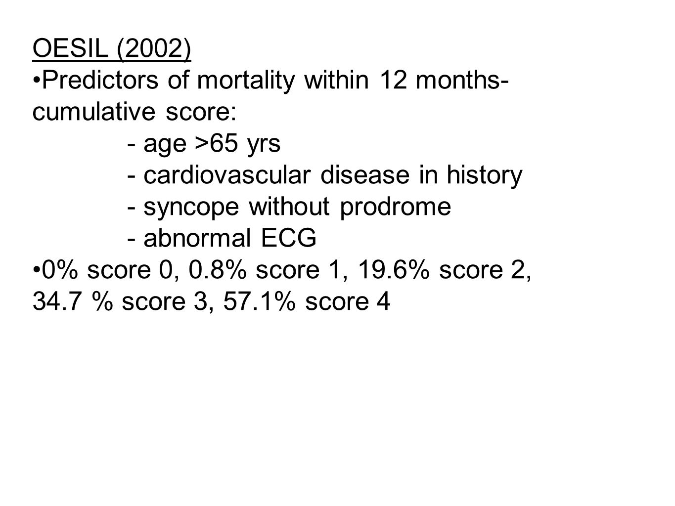 OESIL (2002) Predictors of mortality within 12 months- cumulative score: - age >65 yrs - cardiovascular disease in history - syncope without prodrome