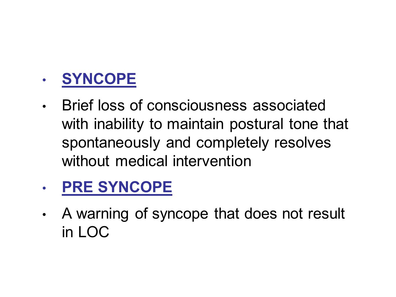 SYNCOPE Brief loss of consciousness associated with inability to maintain postural tone that spontaneously and completely resolves without medical int