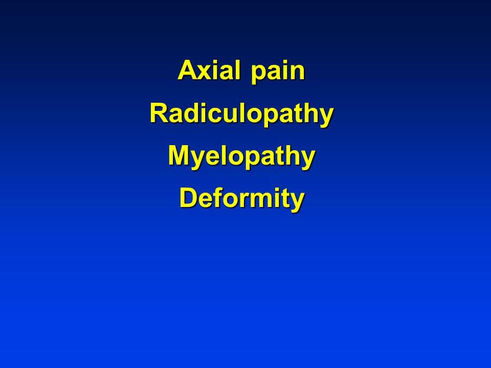 Axial pain Radiculopathy Myelopathy Deformity
