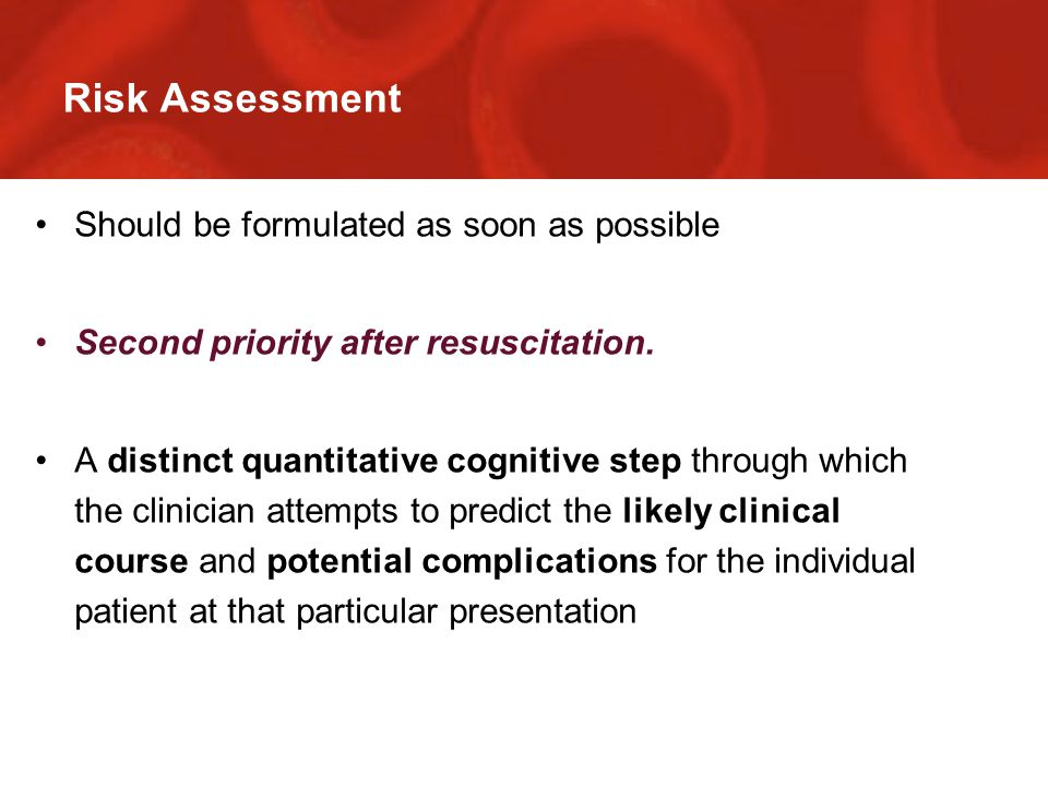 Risk Assessment Should be formulated as soon as possible Second priority after resuscitation.