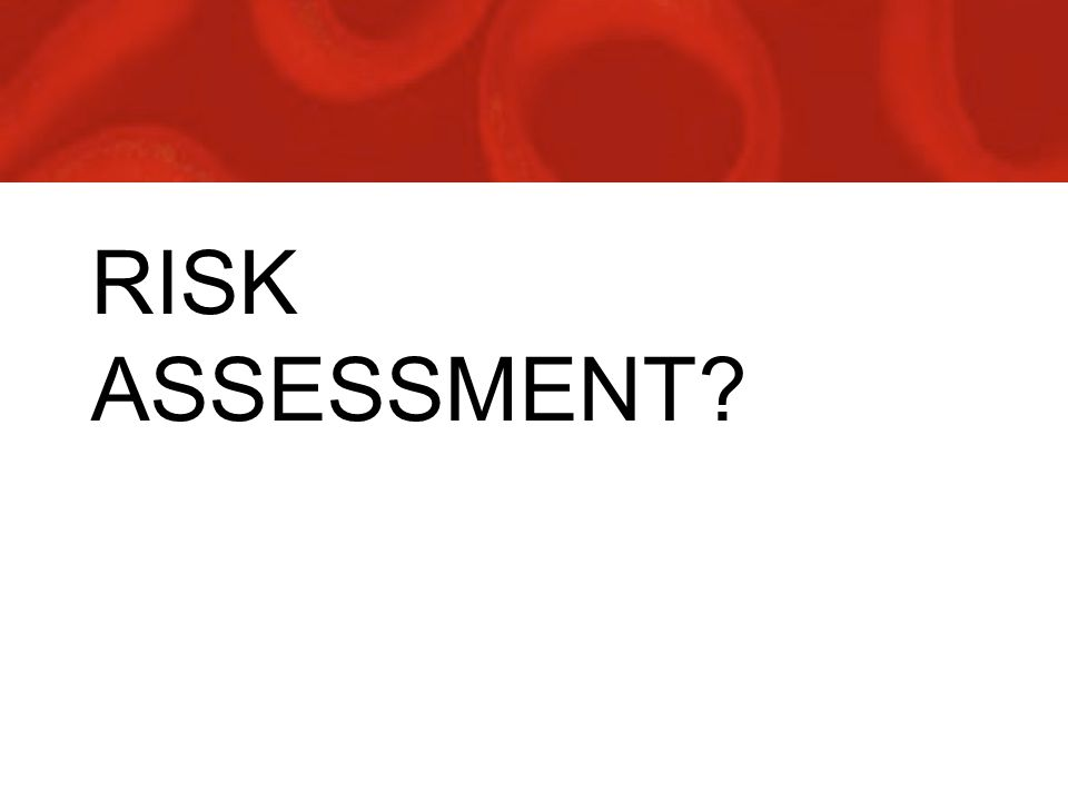 RISK ASSESSMENT?