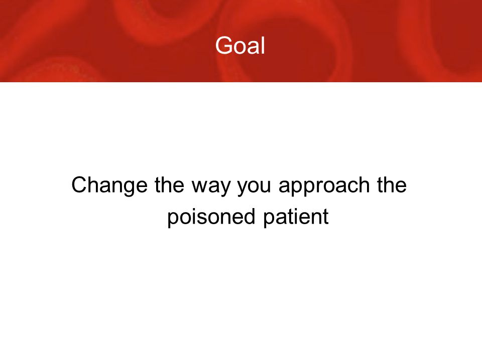 At the end of this presentation you will … No longer write drug overdose or polypharmacy overdose as a diagnosis Construct an individualised risk assessment for each poisoned patient Use the risk assessment to plan all subsequent management