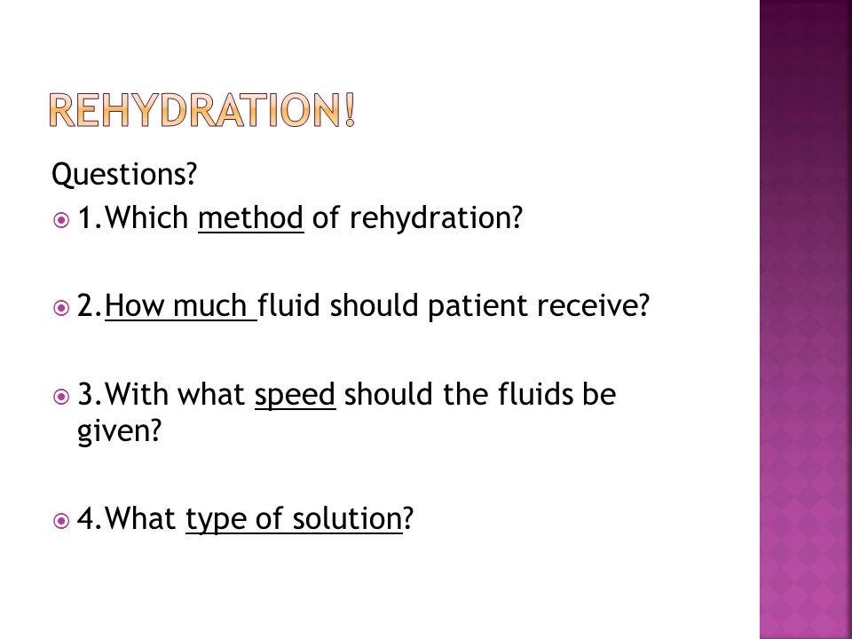 Questions. 1.Which method of rehydration.  2.How much fluid should patient receive.