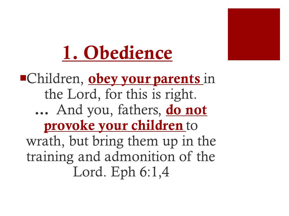 1. Obedience  Children, obey your parents in the Lord, for this is right.