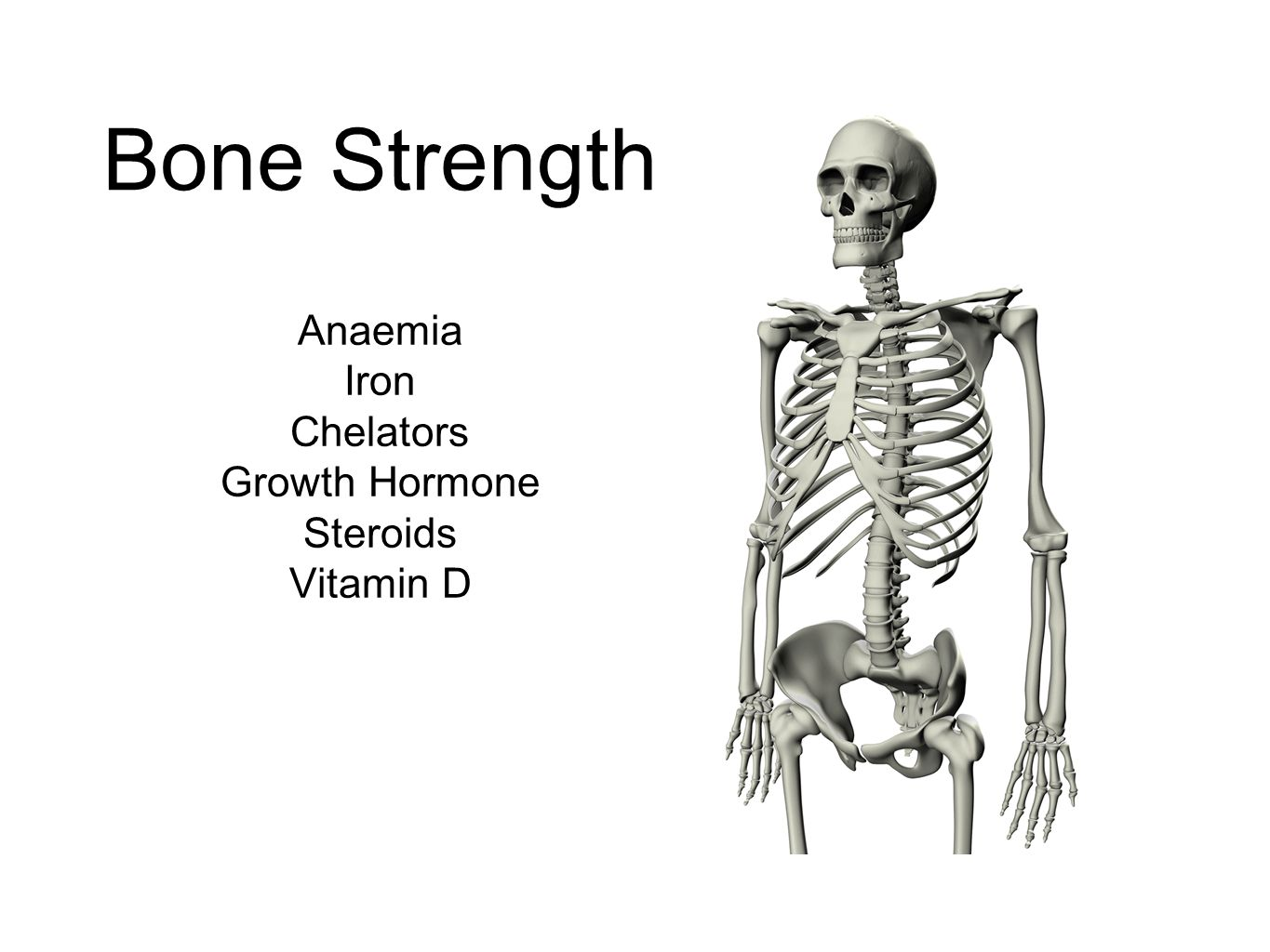 Bone Strength Anaemia Iron Chelators Growth Hormone Steroids Vitamin D