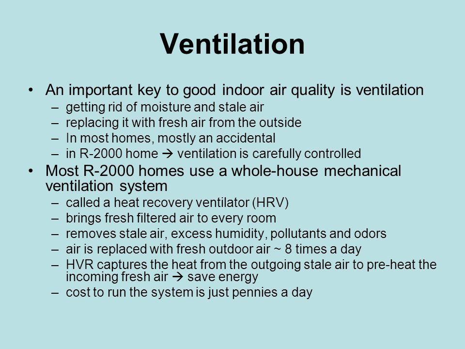 Ventilation An important key to good indoor air quality is ventilation –getting rid of moisture and stale air –replacing it with fresh air from the ou