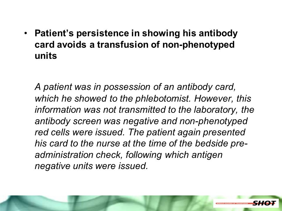Patient's persistence in showing his antibody card avoids a transfusion of non-phenotyped units A patient was in possession of an antibody card, which