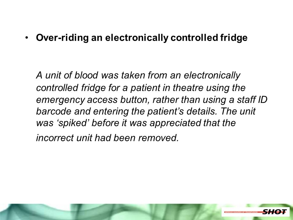 Over-riding an electronically controlled fridge A unit of blood was taken from an electronically controlled fridge for a patient in theatre using the