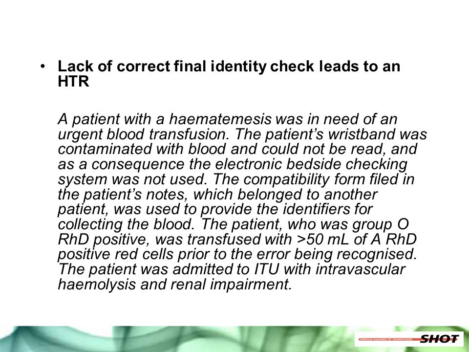 Lack of correct final identity check leads to an HTR A patient with a haematemesis was in need of an urgent blood transfusion. The patient's wristband