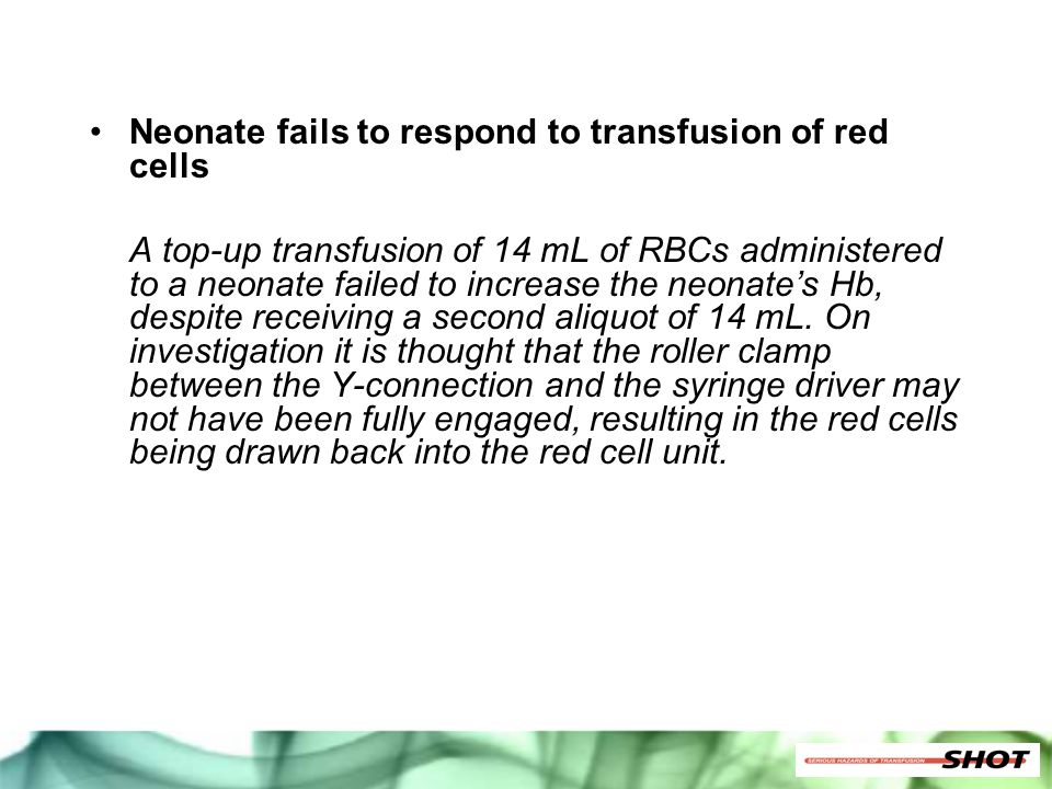 Neonate fails to respond to transfusion of red cells A top-up transfusion of 14 mL of RBCs administered to a neonate failed to increase the neonate's