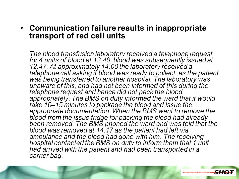 Communication failure results in inappropriate transport of red cell units The blood transfusion laboratory received a telephone request for 4 units o