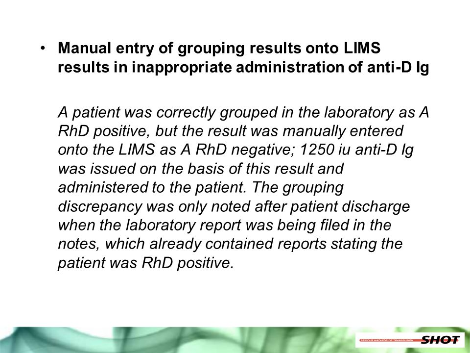Manual entry of grouping results onto LIMS results in inappropriate administration of anti-D Ig A patient was correctly grouped in the laboratory as A