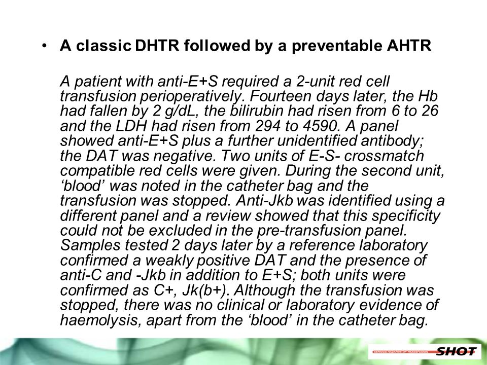 A classic DHTR followed by a preventable AHTR A patient with anti-E+S required a 2-unit red cell transfusion perioperatively. Fourteen days later, the