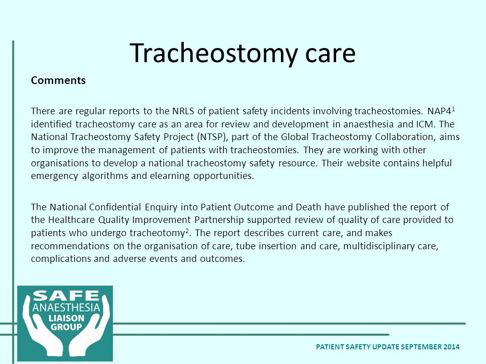 Tracheostomy care Comments There are regular reports to the NRLS of patient safety incidents involving tracheostomies.
