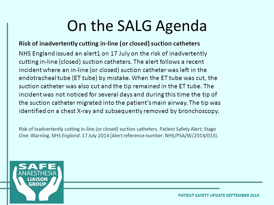 On the SALG Agenda Risk of inadvertently cutting in-line (or closed) suction catheters NHS England issued an alert1 on 17 July on the risk of inadvertently cutting in-line (closed) suction catheters.