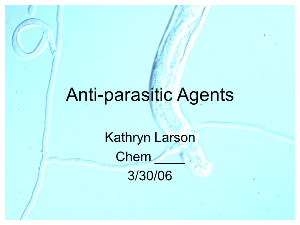 Anti-parasitic Agents Kathryn Larson Chem ____ 3/30/06