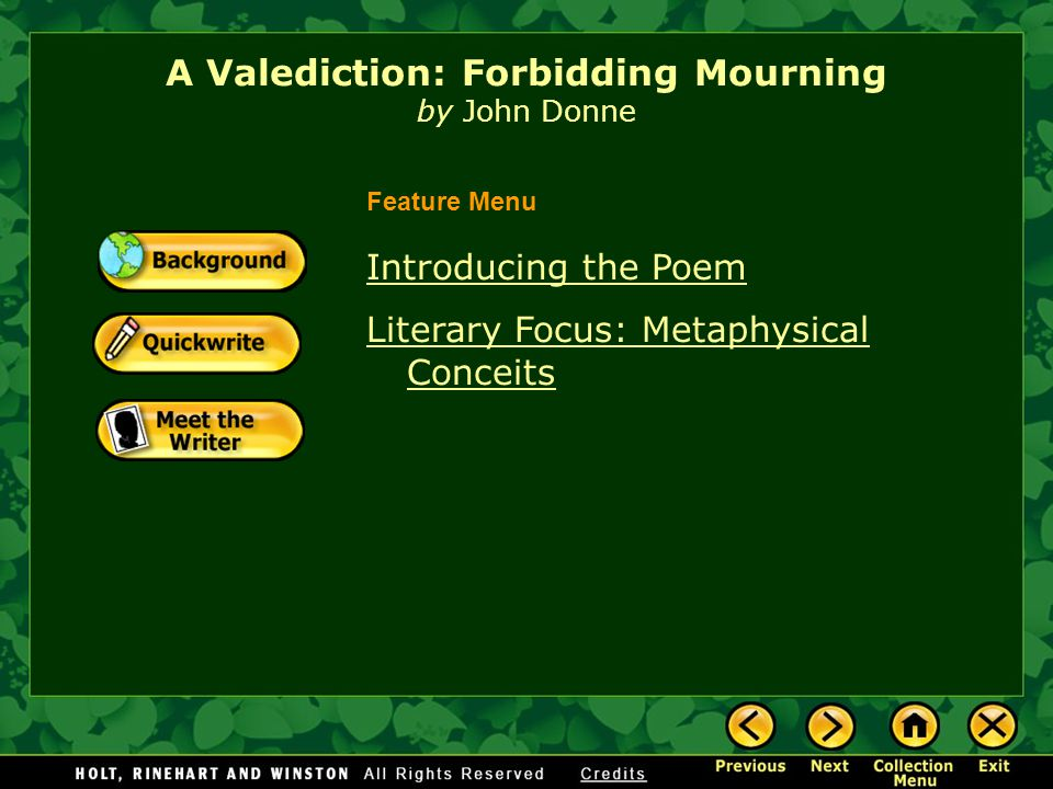 A Valediction: Forbidding Mourning by John Donne Introducing the Poem Literary Focus: Metaphysical Conceits Feature Menu