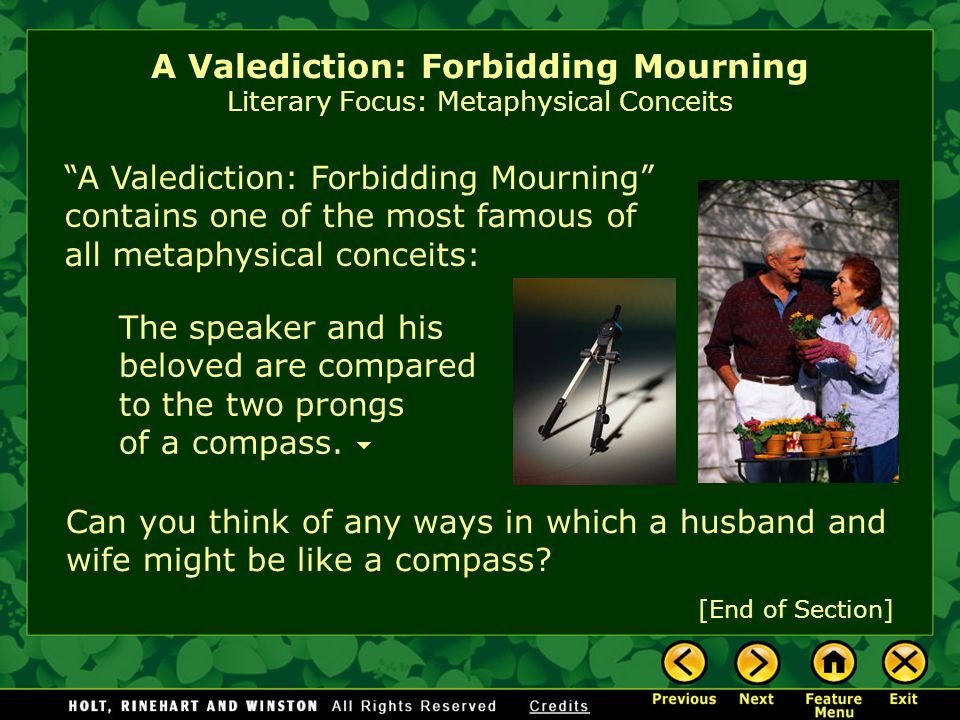 A Valediction: Forbidding Mourning contains one of the most famous of all metaphysical conceits: A Valediction: Forbidding Mourning Literary Focus: Metaphysical Conceits Can you think of any ways in which a husband and wife might be like a compass.