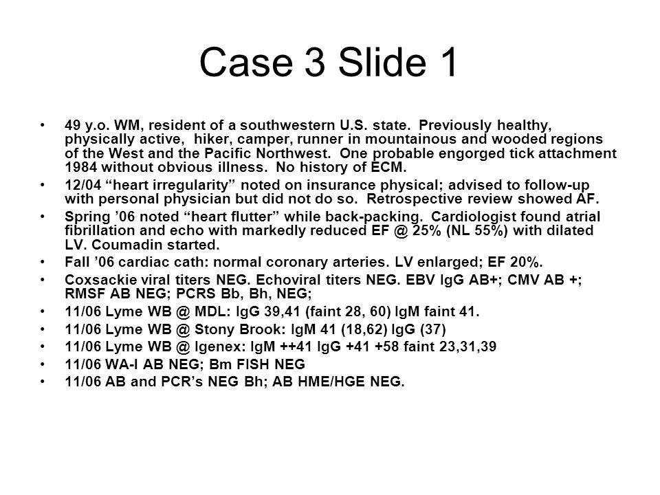 Case 3 Slide 1 49 y.o. WM, resident of a southwestern U.S. state. Previously healthy, physically active, hiker, camper, runner in mountainous and wood
