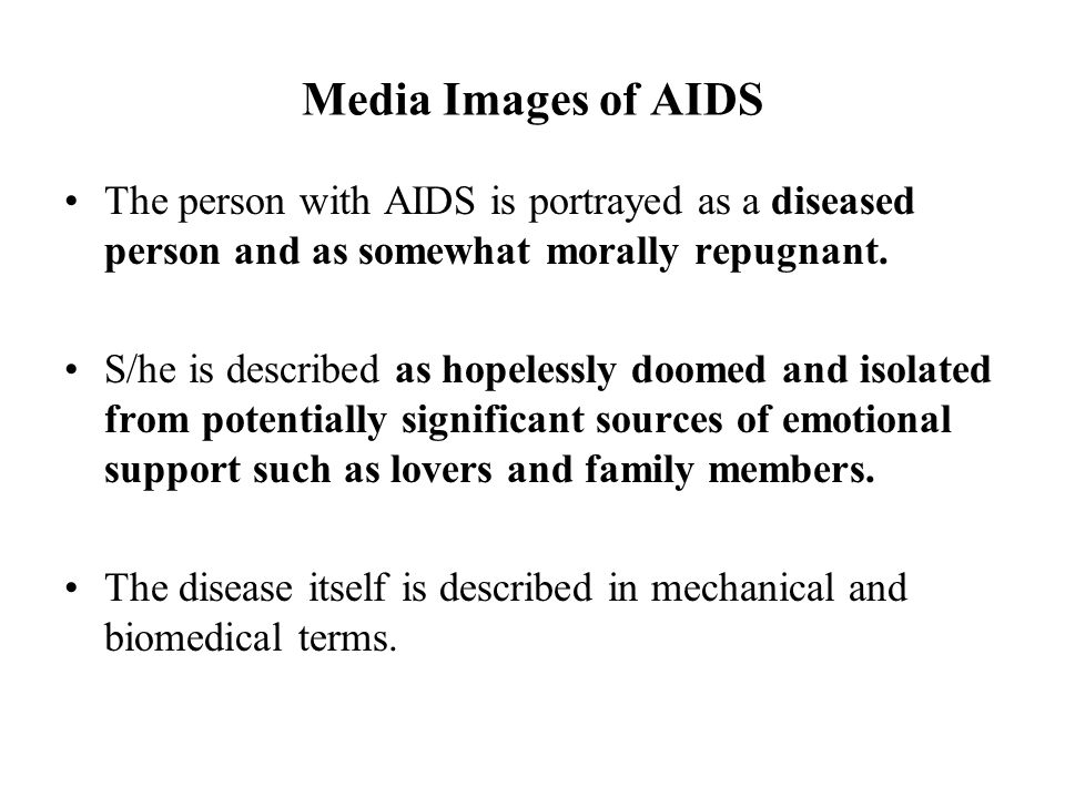 Media Images of AIDS The person with AIDS is portrayed as a diseased person and as somewhat morally repugnant. S/he is described as hopelessly doomed