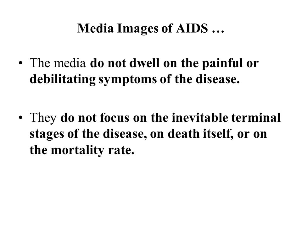 Media Images of AIDS … The media do not dwell on the painful or debilitating symptoms of the disease.