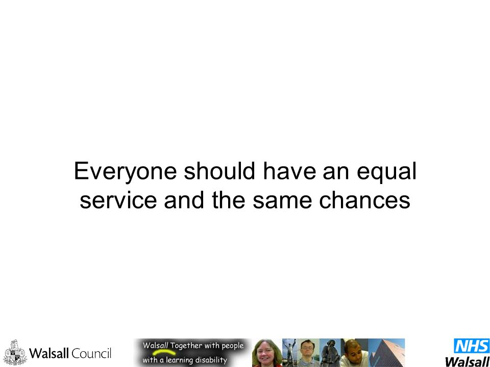Everyone should have an equal service and the same chances