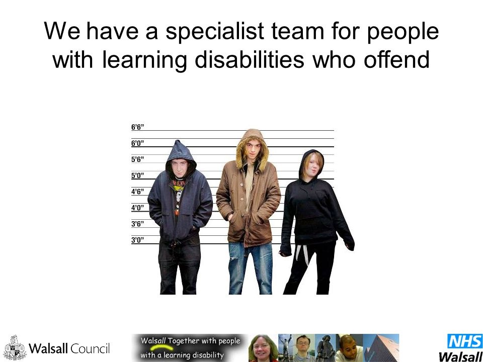 We have a specialist team for people with learning disabilities who offend