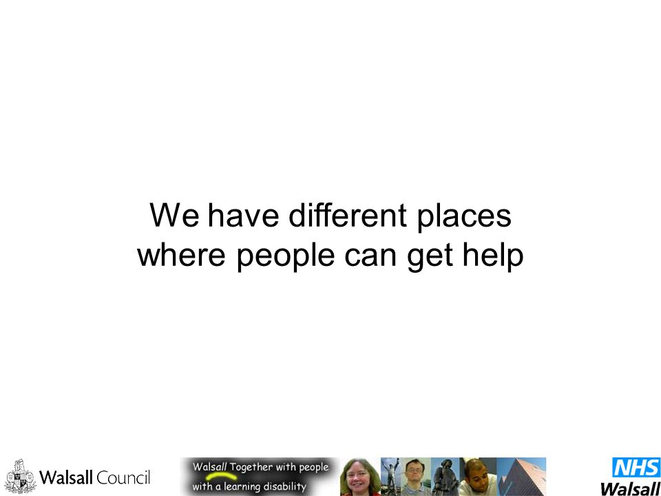 We have different places where people can get help