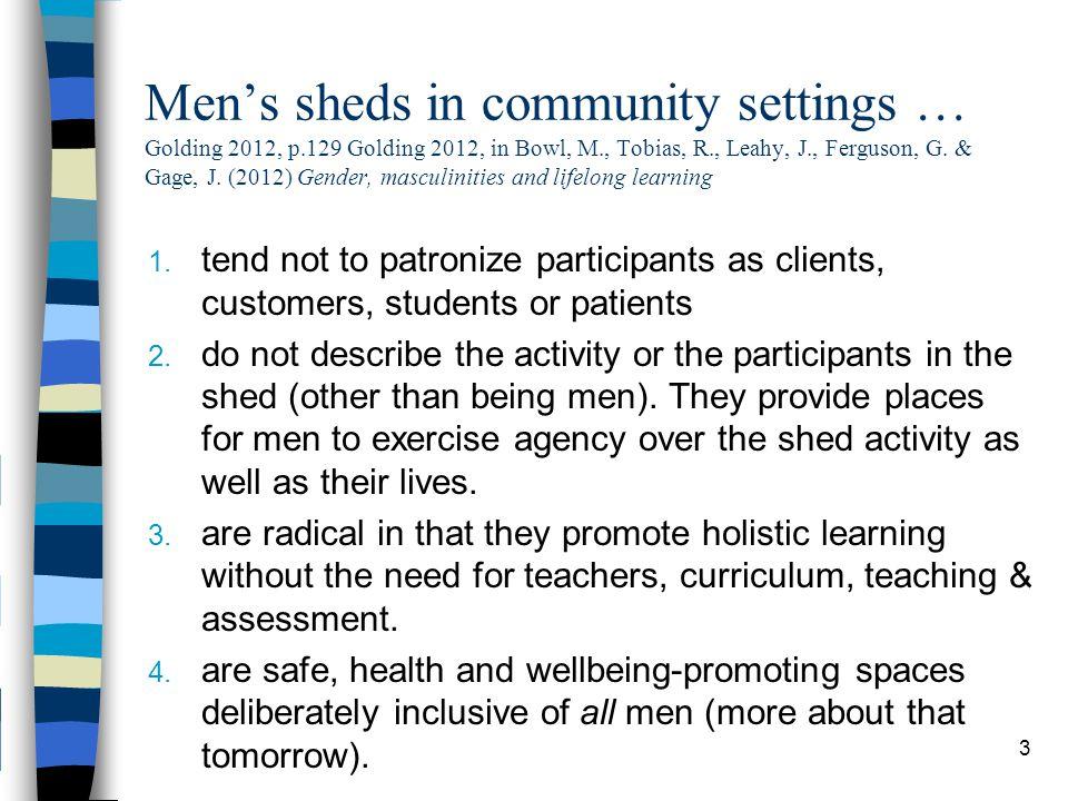 Men's sheds in community settings … Golding 2012, p.129 Golding 2012, in Bowl, M., Tobias, R., Leahy, J., Ferguson, G. & Gage, J. (2012) Gender, mascu