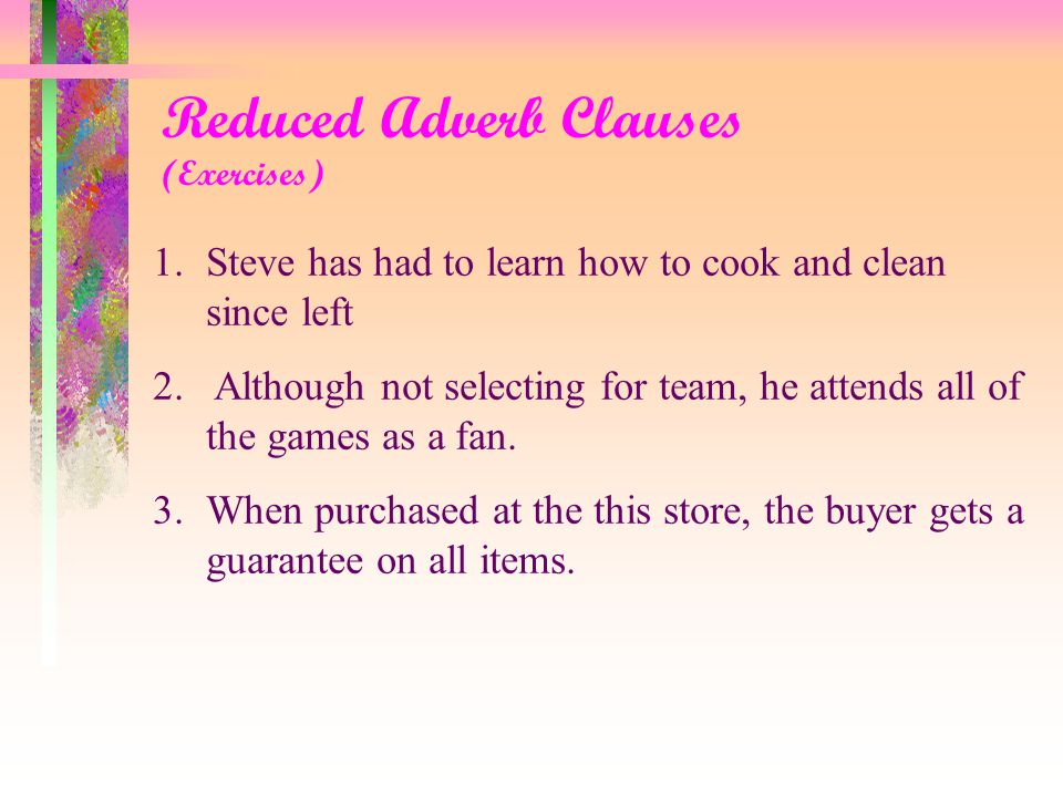 Reduced Adverb Clauses Ok, let's the exercise.