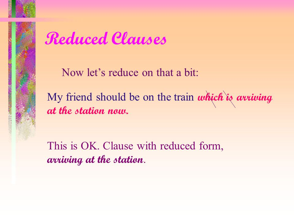 Reduced Clauses Now let's see an adverb clause Although it was not really difficult, the exam took a lot of time This is OK.