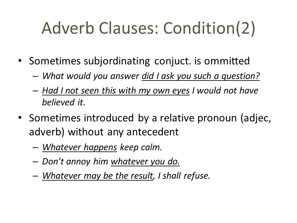 Adverb Clauses: Condition(2) Sometimes subjordinating conjuct.