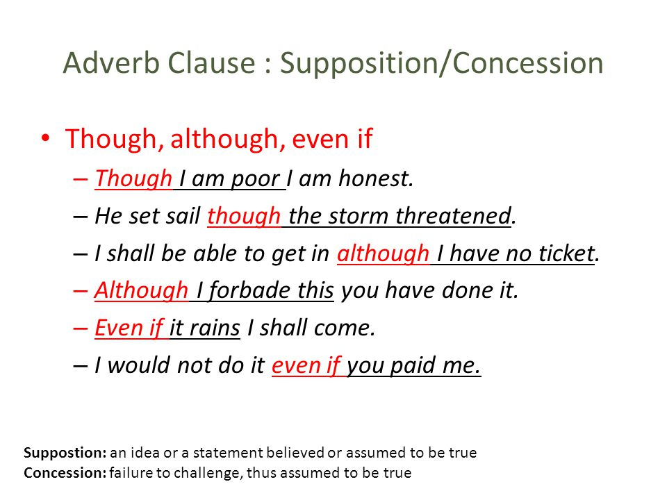 Adverb Clause : Supposition/Concession Though, although, even if – Though I am poor I am honest.