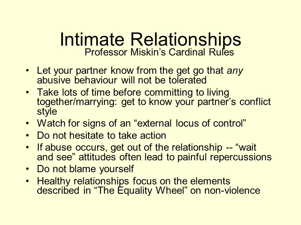 Intimate Relationships Let your partner know from the get go that any abusive behaviour will not be tolerated Take lots of time before committing to l