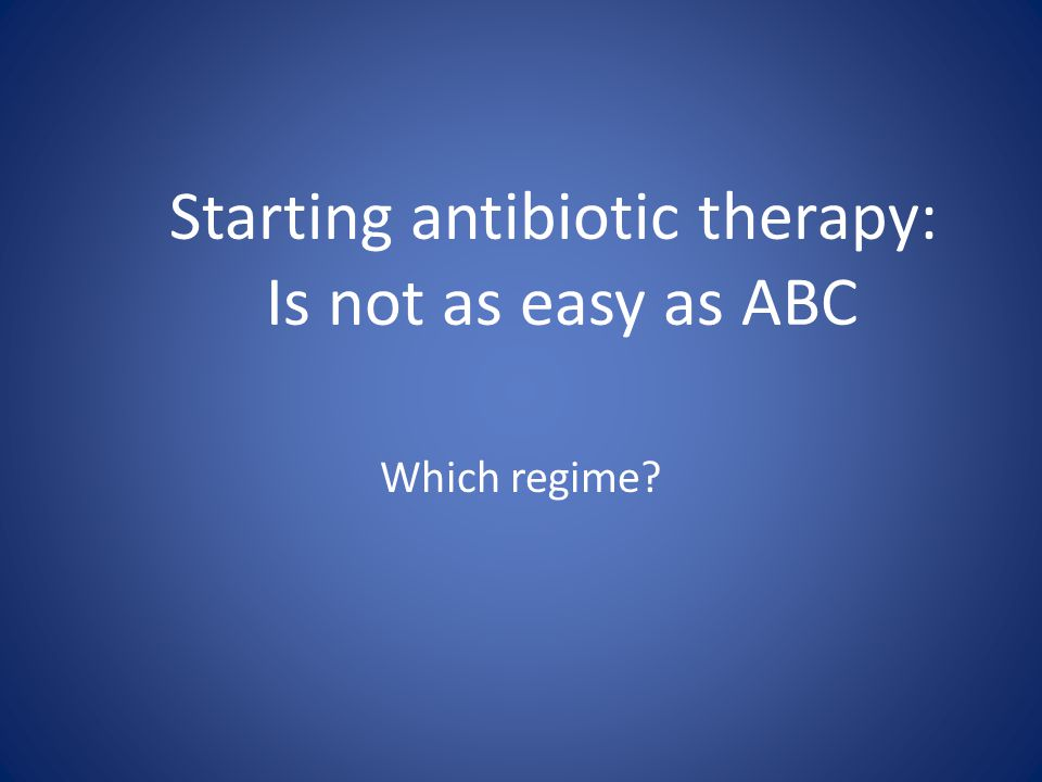 Starting antibiotic therapy: Is not as easy as ABC Which regime?