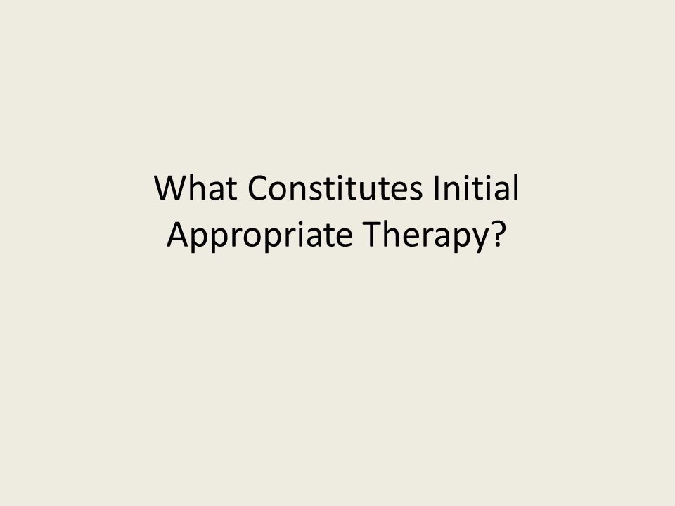 What Constitutes Initial Appropriate Therapy