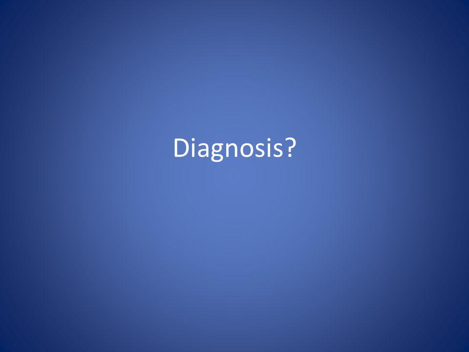 Diagnosis?