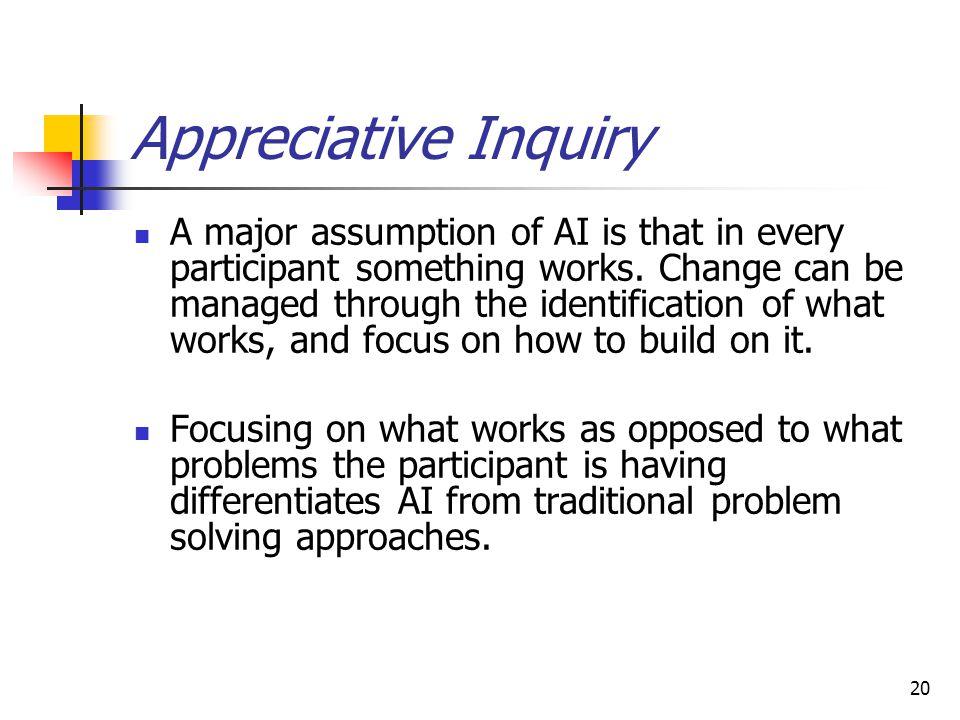 Appreciative Inquiry cont.Inquiry into the art of the possible should begin with appreciation.