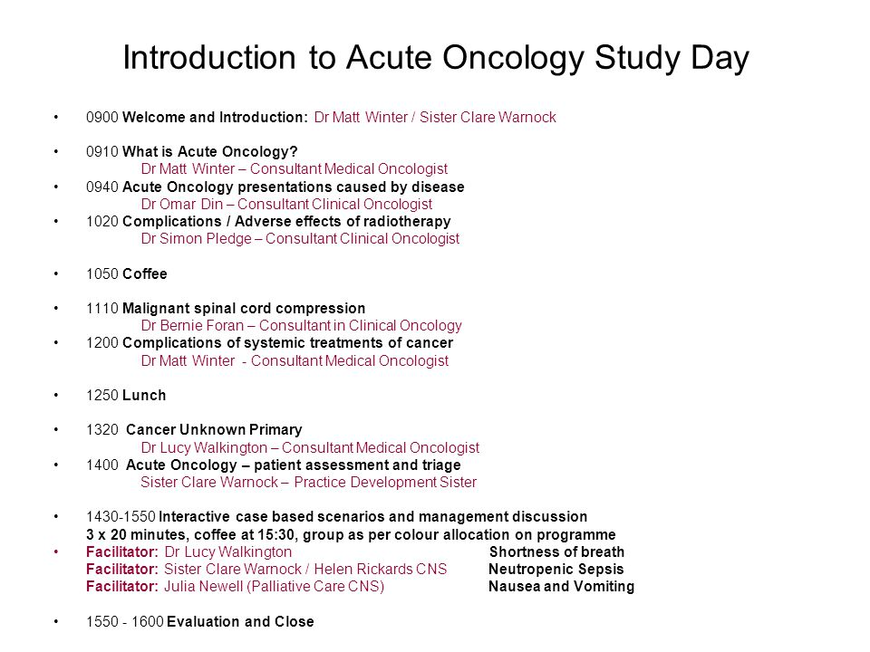 Introduction to Acute Oncology Study Day 0900 Welcome and Introduction: Dr Matt Winter / Sister Clare Warnock 0910 What is Acute Oncology? Dr Matt Win