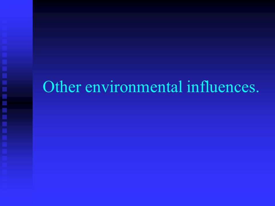 Other environmental influences.