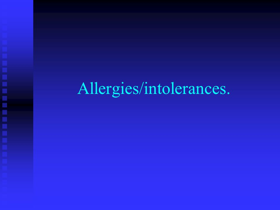 Allergies/intolerances.