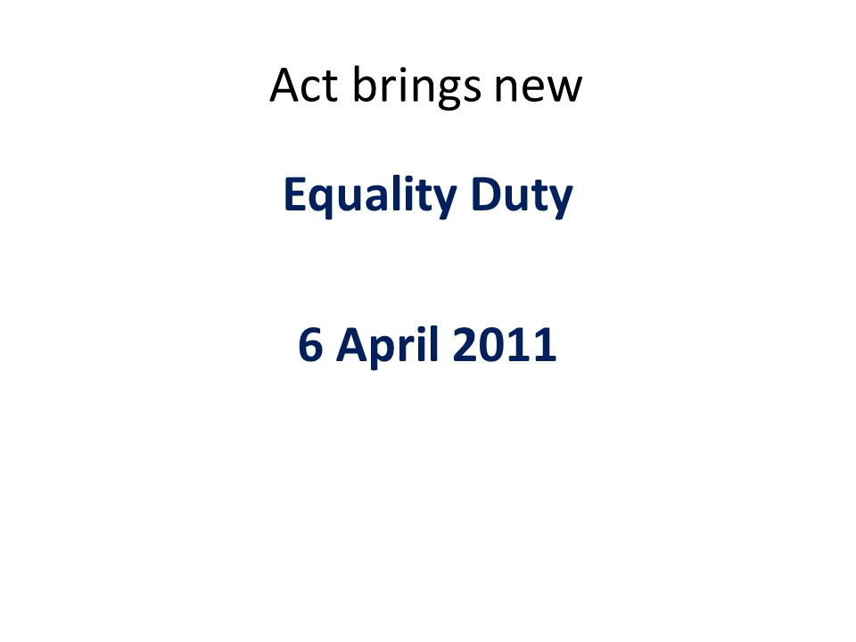 Act brings new Equality Duty 6 April 2011