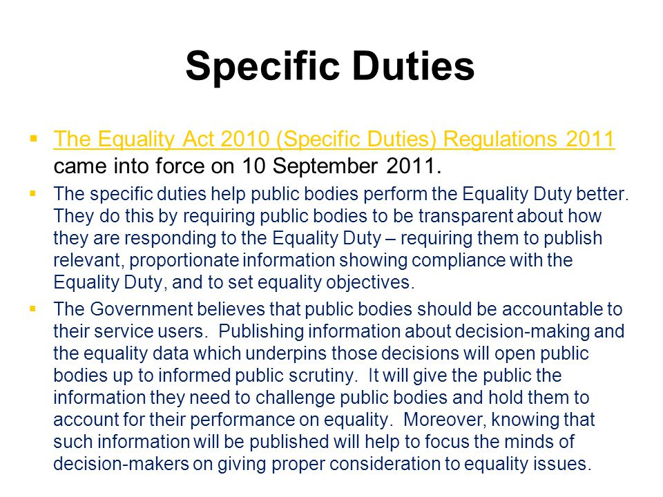 Specific Duties   The Equality Act 2010 (Specific Duties) Regulations 2011 came into force on 10 September 2011.