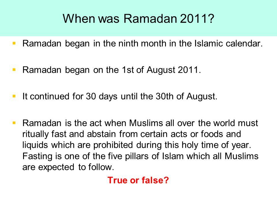 When was Ramadan 2011.   Ramadan began in the ninth month in the Islamic calendar.