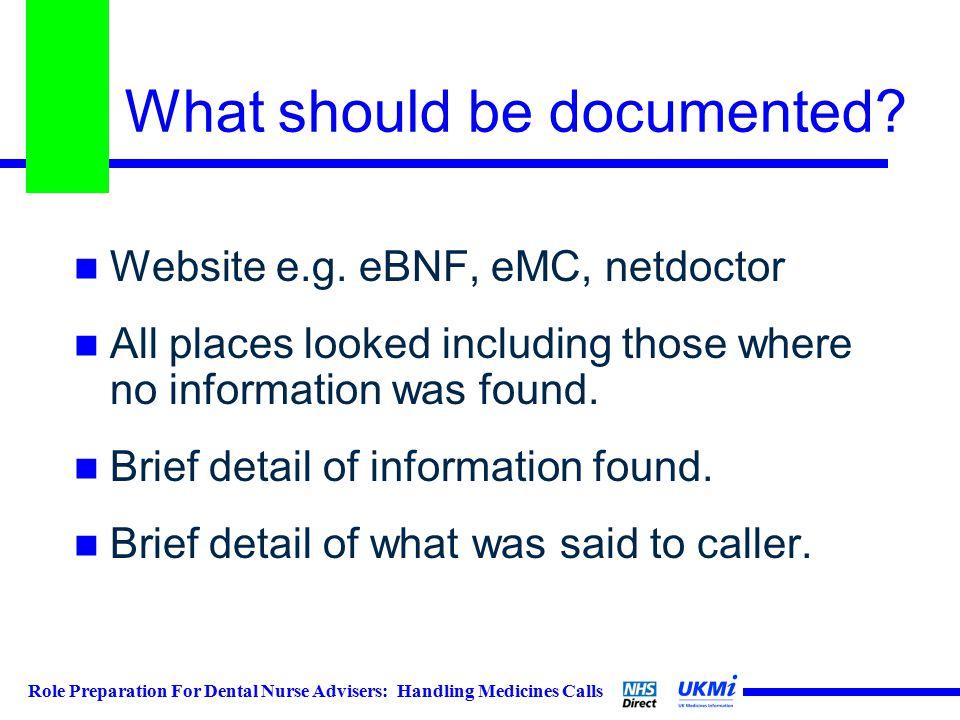 Role Preparation For Dental Nurse Advisers: Handling Medicines Calls What should be documented.