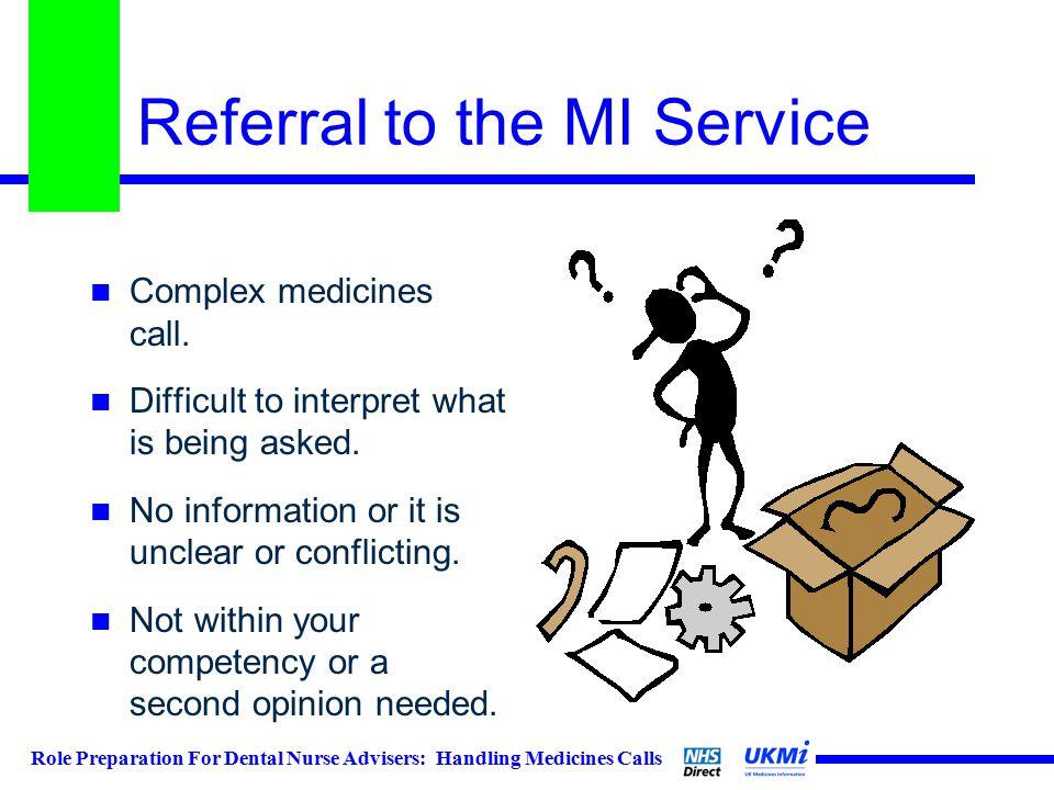 Role Preparation For Dental Nurse Advisers: Handling Medicines Calls Referral to the MI Service Complex medicines call.