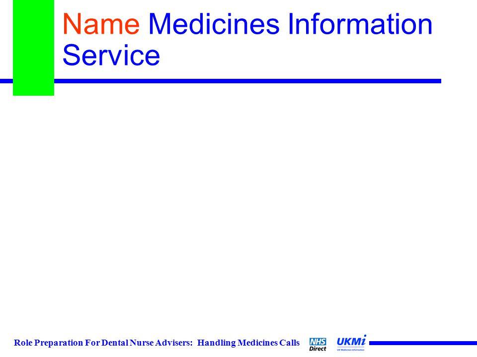 Role Preparation For Dental Nurse Advisers: Handling Medicines Calls Name Medicines Information Service